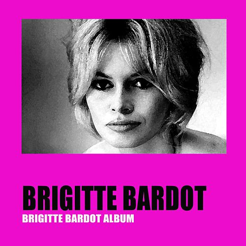 Play & Download Brigitte bardot album by Brigitte Bardot | Napster