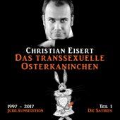 Das transsexuelle Osterkaninchen - Jubiläumsedition - Teil 1 - Die Satiren (Ungekürzt) von Christian Eisert