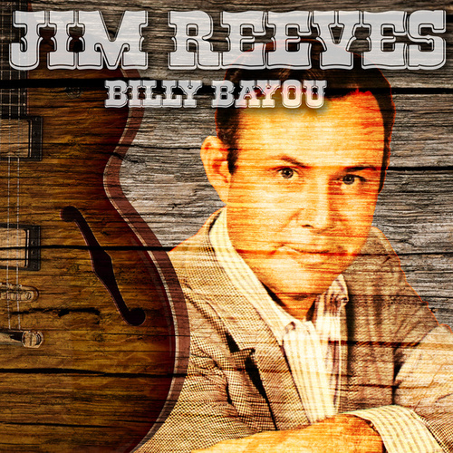 Play & Download Billy Bayou by Jim Reeves | Napster