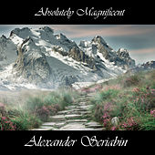 Absolutely Magnificent Alexander Scriabin by Alexander Scriabin
