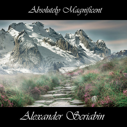 Play & Download Absolutely Magnificent Alexander Scriabin by Alexander Scriabin | Napster