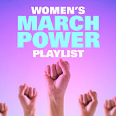 Women's March Power Playlist by Various Artists