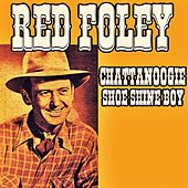 Play & Download Chattanoogie Shoe Shine Boy by Red Foley | Napster