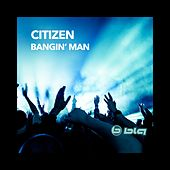 Play & Download Bangin' Man by Citizen | Napster