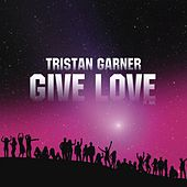 Give Love by Tristan Garner