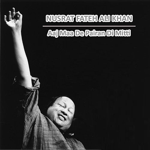 Play & Download Aaj Maa De Pairan Di Mitti by Nusrat Fateh Ali Khan | Napster