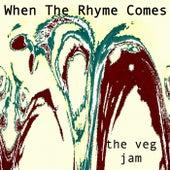When the Rhyme Comes de The Veg Jam