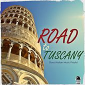ROAD TO TUSCANY Good Italian Music Playlist by Various Artists