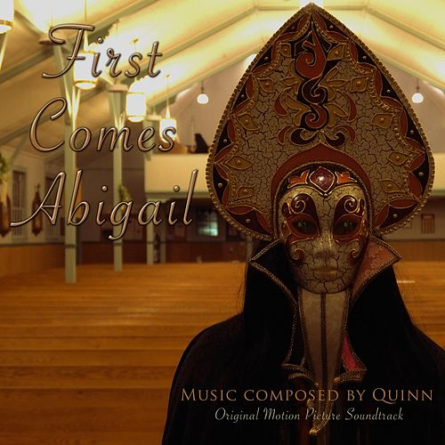 First Comes Abigail (Original Soundtrack) by Quinn