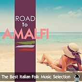 ROAD TO AMALFI The Best Italian Folk Music Selection by Various Artists