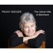 Play & Download The Velvet Hills of Blenheim by Peggy Seeger | Napster