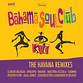 The Havana Remixes by The Bahama Soul Club