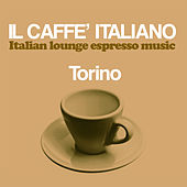 Play & Download Il caffè italiano: Torino (Italian Lounge Espresso Music) by Various Artists | Napster