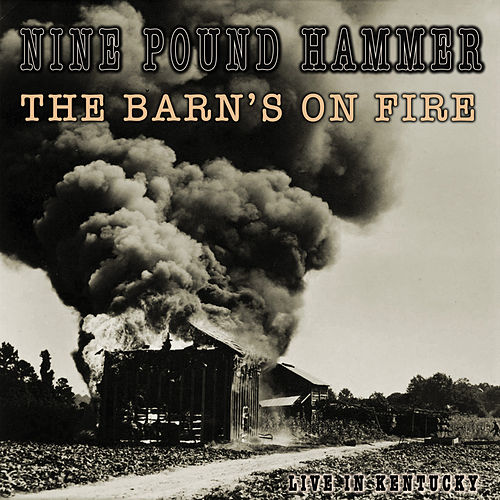 The Barn's On Fire (live In Kentucky) by Nine Pound Hammer