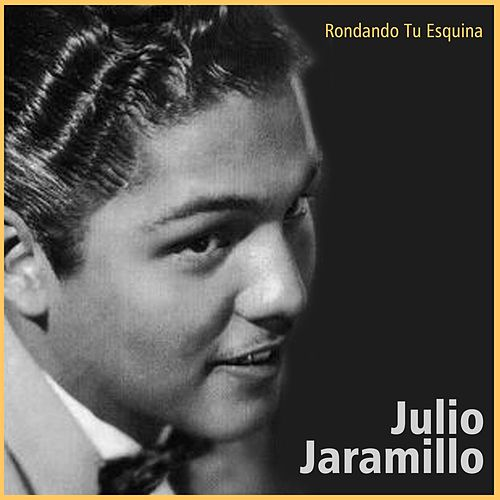 Play & Download Rondando Tu Esquina by Julio Jaramillo | Napster