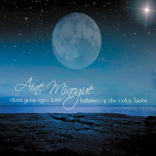 Play & Download Close Your Eyes, Love: Lullabies of the Celtic Lands by Aine Minogue | Napster