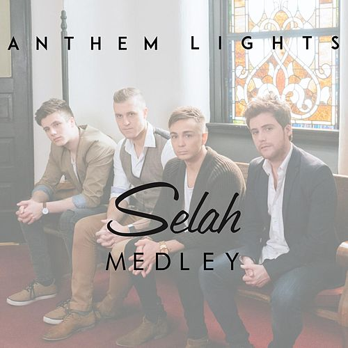 Play & Download Selah Medley: In the Sweet by & By / Unbreakable / Broken Ladders / I Got Saved by Anthem Lights | Napster