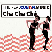 The Real Cuban Music: Cha Cha Chá (Remasterizado) by Various Artists