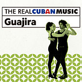 The Real Cuban Music: Guajira (Remasterizado) by Various Artists