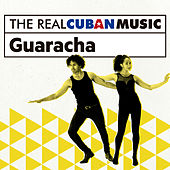 The Real Cuban Music: Guaracha (Remasterizado) by Various Artists