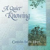 A Quiet Knowing - Canticles for the Heart by Brian Dunning