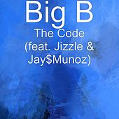 The Code (feat. Jizzle & Jay$Munoz) by Big B