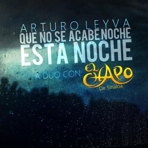 Play & Download Que No Se Acabe Esta Noche (feat. El Chapo De Sinaloa) by Arturo Leyva | Napster