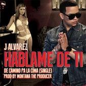 Hablame de Ti by J. Alvarez