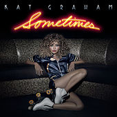 Sometimes by Kat Graham