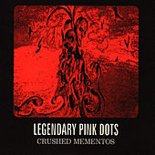 Play & Download Crushed Mementos by Legendary Pink Dots | Napster