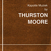 Play & Download Kapotte Muziek by Thurston Moore by Thurston Moore | Napster
