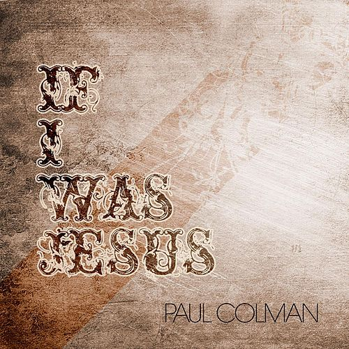 If I Was Jesus EP by Paul Colman