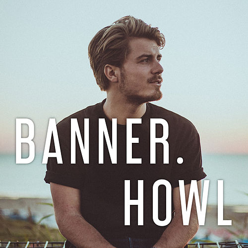 Howl by The Banner