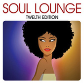 Soul Lounge Twelfth Edition von Various Artists