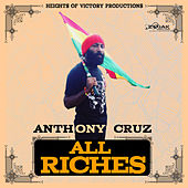 All Riches - Single by Anthony Cruz
