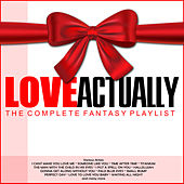 Love Actually - The Complete Fantasy Playlist by Various Artists