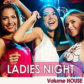 Play & Download Ladies Night - Volume House by Various Artists | Napster