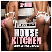 House Kitchen (Selected House Tracks) by Various Artists