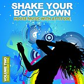 Shake Your Body Down, Vol. 2 - House Music With Attitude by Various Artists