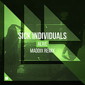 Alive (Maddix Remix) by Sick Individuals