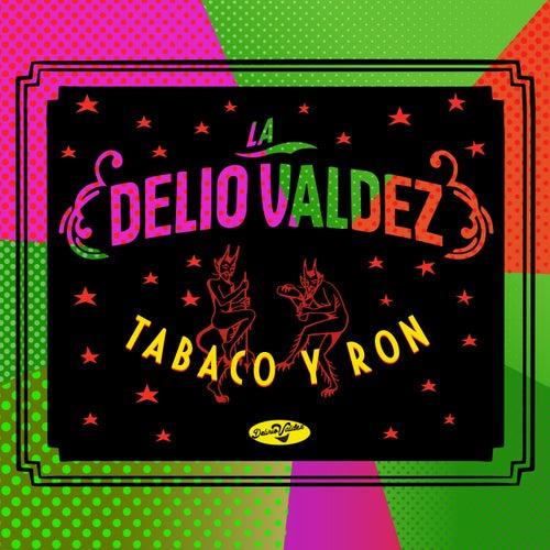 Tabaco y Ron de La Delio Valdez
