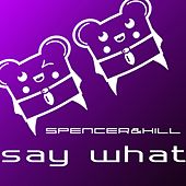Say What by Spencer & Hill