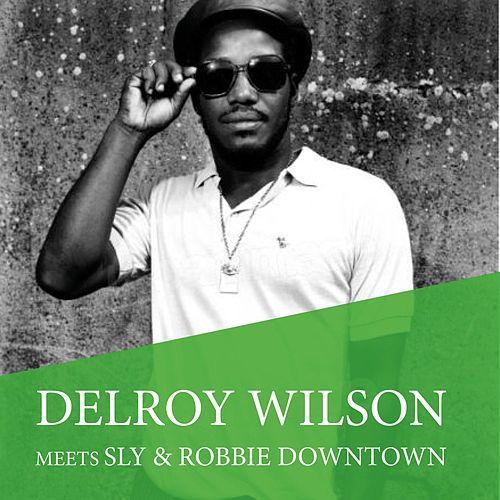 Play & Download Delroy Wilson Meets Sly & Robbie Downtown by Delroy Wilson | Napster