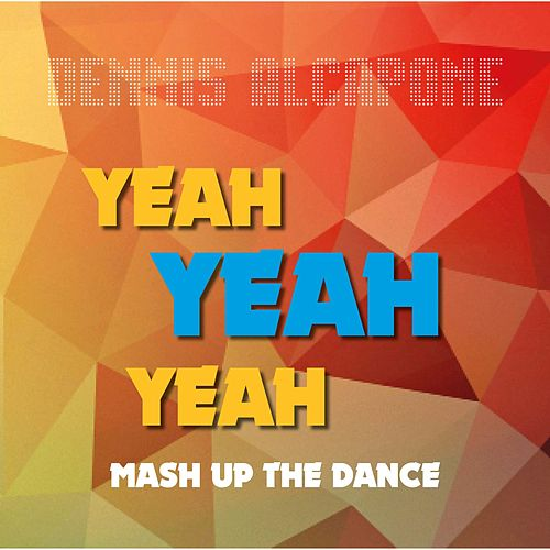 Yeah Yeah Yeah Mash up the Dance by Dennis Alcapone