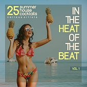 In the Heat of the Beat, Vol. 1 (25 Summer House Cocktails) by Various Artists