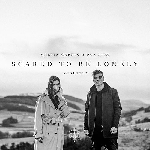 Scared To Be Lonely (Acoustic Version) by Dua Lipa