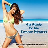 Get Ready for the Summer Workout - The Total Body Bikini Blast Workout (The Best Music for Aerobics, Pumpin' Cardio Power, Plyo, Exercise, Steps, Barré, Curves, Sculpting, Abs, Butt, Lean, Twerk, Slim Down Fitness Workout) by Various Artists