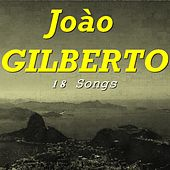 Joào Gilberto (18 Songs) by João Gilberto