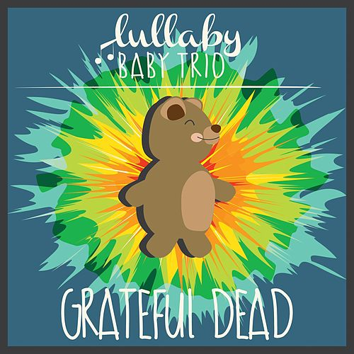 Lullaby Renditions of Greatful Dead by Lullaby Baby Trio