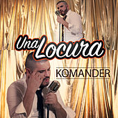 Play & Download Una Locura by El Komander | Napster